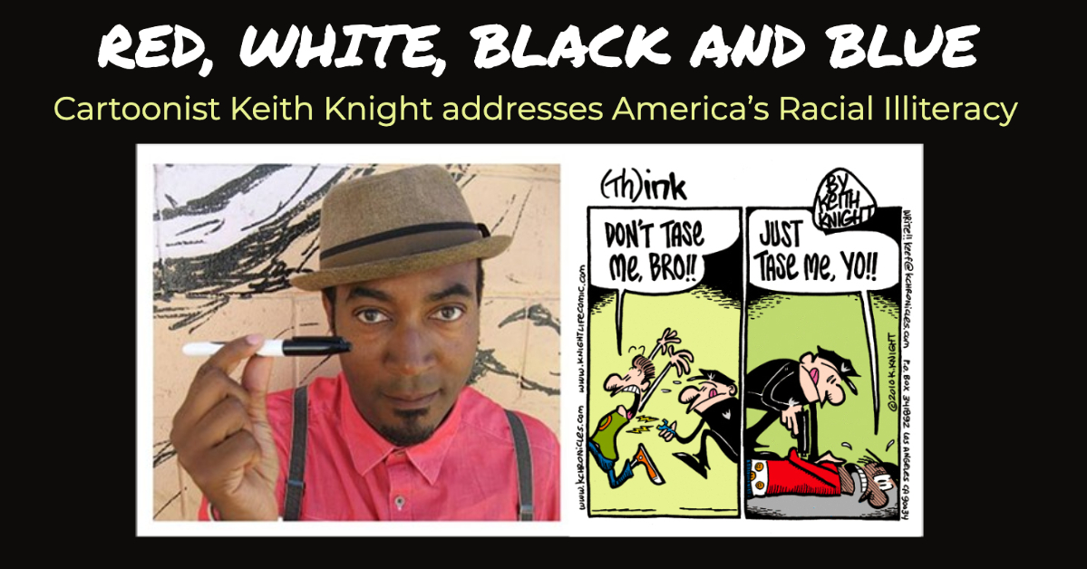 RED, WHITE, BLACK AND BLUE: Cartoonist Keith Knight addresses America's Racial Illiteracy